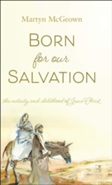Born for our Salvation: The Nativity and Childhood of Jesus Christ