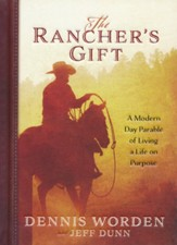 The Rancher's Gift: A Modern Day Parable of Living a Life on Purpose