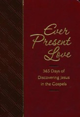Ever Present Love: 365 Days of Discovering Jesus in the Gospels - eBook