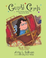 Gutsy Girls: Strong Christian Women Who Impacted the World: Book Three: Fanny Crosby