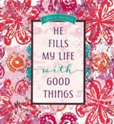 He Fills My Life with Good Things: Guided journal