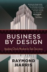 Business by Design: Applying God's Wisdom for True Success