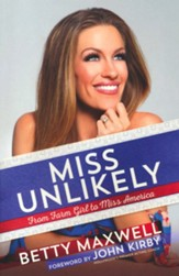 Miss Unlikely: From Farmgirl to Miss America
