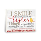 I Smile Because You're My Sister, Box Plaque