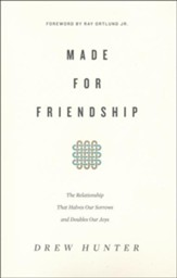 Made for Friendship: The Relationship That Halves Our Sorrows and Doubles Our Joys