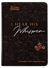 I Hear His Whisper: Encounter God's Heart for You, 365 Daily Devotions