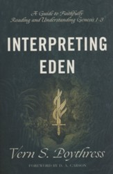 Interpreting Eden: A Guide to Faithfully Reading and Understanding Genesis 1-3
