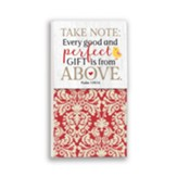 Take Note: Every Good and Perfect Gift is From Above Note Pad