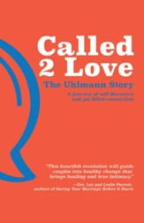 Called 2 Love: The Uhlmann Story: A Journey of Self-Discovery and Joy-Filled Connection