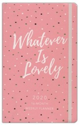 2020 Whatever Is Lovely Planner - 16-month Weekly Planner
