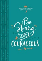 Be Strong and Courageous: Morning & Evening Devotional