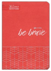 Be Brave: 365 Daily Devotions