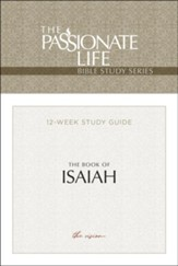 Isaiah: The Passionate Life Bible Study Series