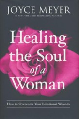 Healing the Soul of a Woman: How to Overcome Your Emotional Wounds
