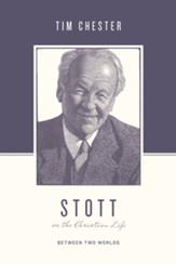 Stott on the Christian Life: Between Two Worlds