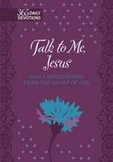 Talk to Me Jesus: Daily Meditations From the Heart of God, Gift Edition