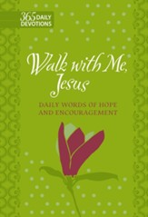 Walk With Me, Jesus: Daily Words of Hope and Encouragement, Gift Edition
