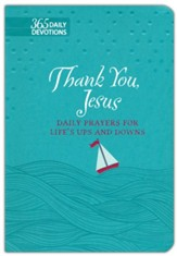 Thank You Jesus: Daily Prayers for Life's Ups and Downs, Gift Edition