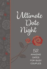 Ultimate Date Night: 52 Amazing Dates for Busy Couples - Bonded Leather