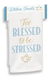 Too Blessed to Be Stressed Kitchen Towel