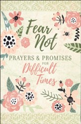 Fear Not: Prayers and Promises for Difficult Times