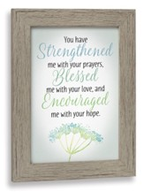 You Have Strengthened Me With Your Prayers Framed Art