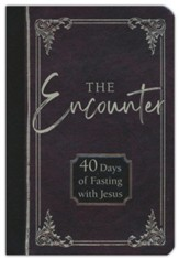 The Encounter: 40 Days of Fasting with Jesus