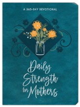 Daily Strength for Mothers: A 365-Day Devotional