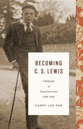 Becoming C. S. Lewis: A Biography of Young Jack Lewis