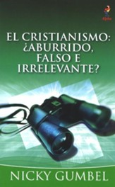 El Cristianismo: ¿Aburrido, Falso e Irrelevante?  (Christianity: Boring, Untrue and Irrelevant?)