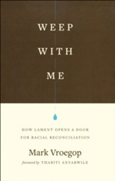 Weep with Me: How Lament Opens a Door for Racial Reconciliation