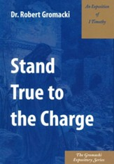 Stand True to the Charge: An Exposition of 1 Timothy