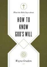 What the Bible Says about How to Know God's Will: Factors to Consider in Making Ethical Decisions