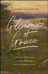 Glimmers of Grace: A Doctor's Reflections on Faith, Suffering, and the Goodness of God