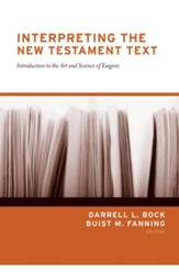 Interpreting the New Testament Text: Introduction to the Art and Science of Exegesis / New edition