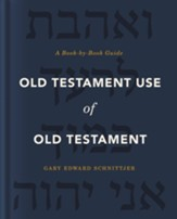Old Testament Use of Old Testament: A Book-by-Book Guide