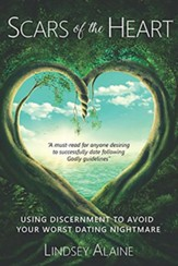 Scars of the Heart: Using  Discernment to Avoid Your Worst Dating Nightmare