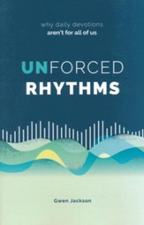Unforced Rhythms: Why Daily Devotions Aren't for All of Us