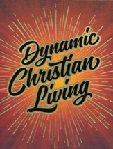 Dynamic Christian Living: Basics of the Christian Life--Student Manual (Revised Edition)