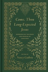 Come, Thou Long-Expected Jesus: Experiencing the Peace and Promise of Christmas / New edition