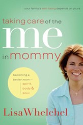 Taking Care of the Me in Mommy: Realistic Tips for Becoming a Better Mom-Spirit, Body, & Soul - eBook