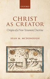 Christ as Creator: Origins of a New Testament Doctrine