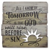 All I Know of Tomorrow is That God Will Rise Before the Sun Plaque