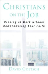 Christians on the Job: Winning at Work without Compromising on Your Faith