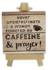 Never Underestimate A Woman Powered By Caffeine and Prayer Mini Plaque