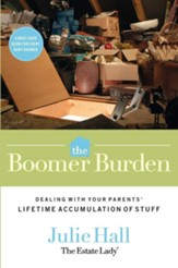 The Boomer Burden: Dealing with Your Parents' Lifetime Accumulation of Stuff - eBook