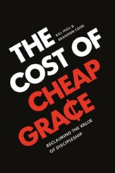The Cost of Cheap Grace: Reclaiming the Value of Discipleship