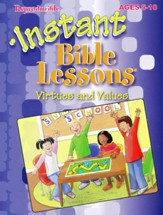 Instant Bible Lessons for Ages 5-10: Virtues and Values