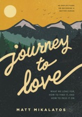 Journey to Love: What We Long For, How to Find It, and How to Pass It On