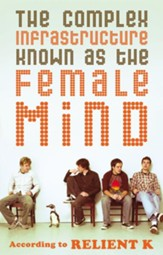 The Complex Infrastructure Known as the Female Mind: According to Relient K - eBook